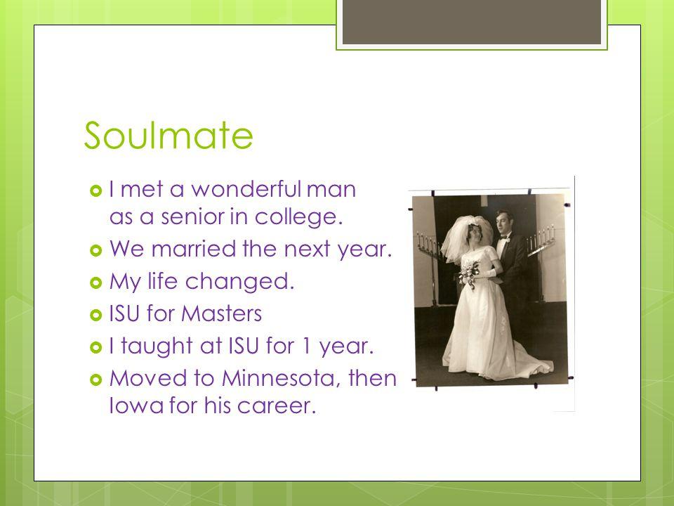 Soulmate  I met a wonderful man as a senior in college.