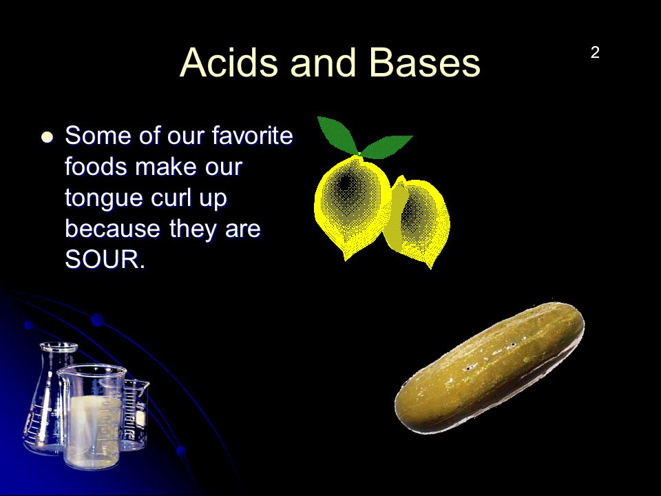 Acid Any substance which has a pH of value of less than 7 is considered an acid.