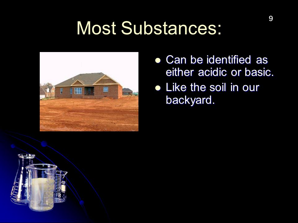 Most Substances: Can be identified as either acidic or basic.
