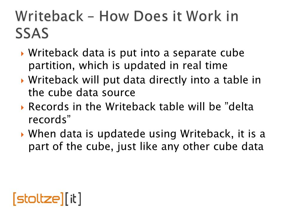  Writeback data is put into a separate cube partition, which is updated in real time  Writeback will put data directly into a table in the cube data