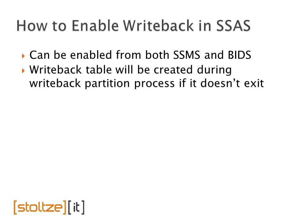  Can be enabled from both SSMS and BIDS  Writeback table will be created during writeback partition process if it doesn't exit