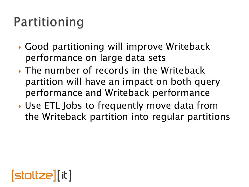  Good partitioning will improve Writeback performance on large data sets  The number of records in the Writeback partition will have an impact on bo