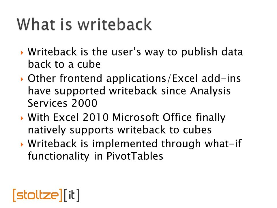  Writeback is the user's way to publish data back to a cube  Other frontend applications/Excel add-ins have supported writeback since Analysis Servi