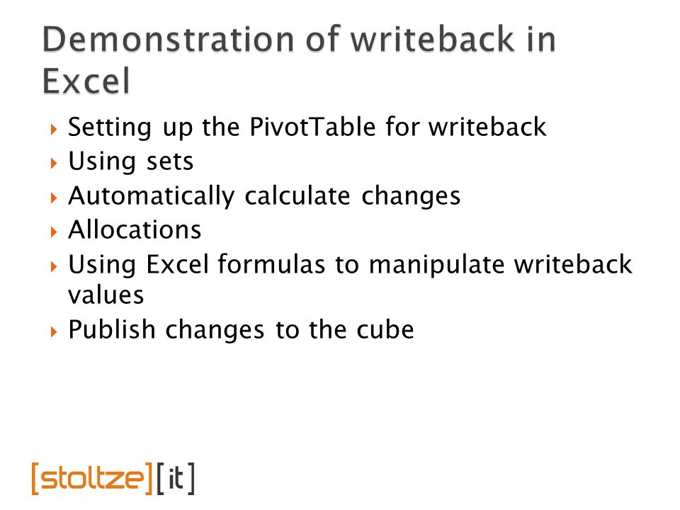  Setting up the PivotTable for writeback  Using sets  Automatically calculate changes  Allocations  Using Excel formulas to manipulate writeback