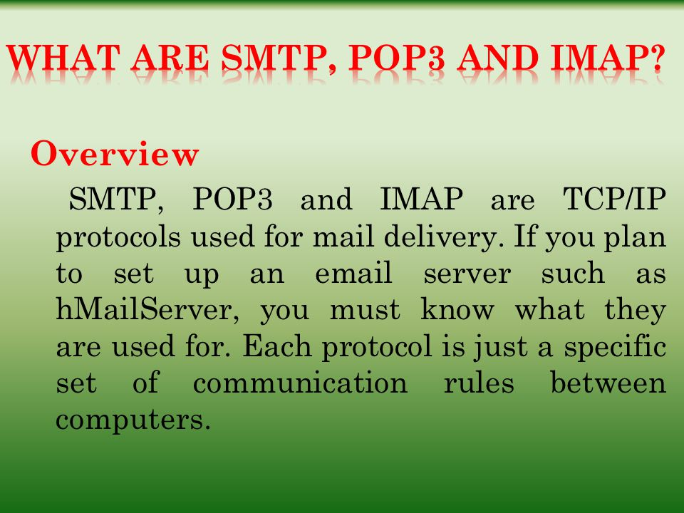 Overview SMTP, POP3 and IMAP are TCP/IP protocols used for mail delivery.