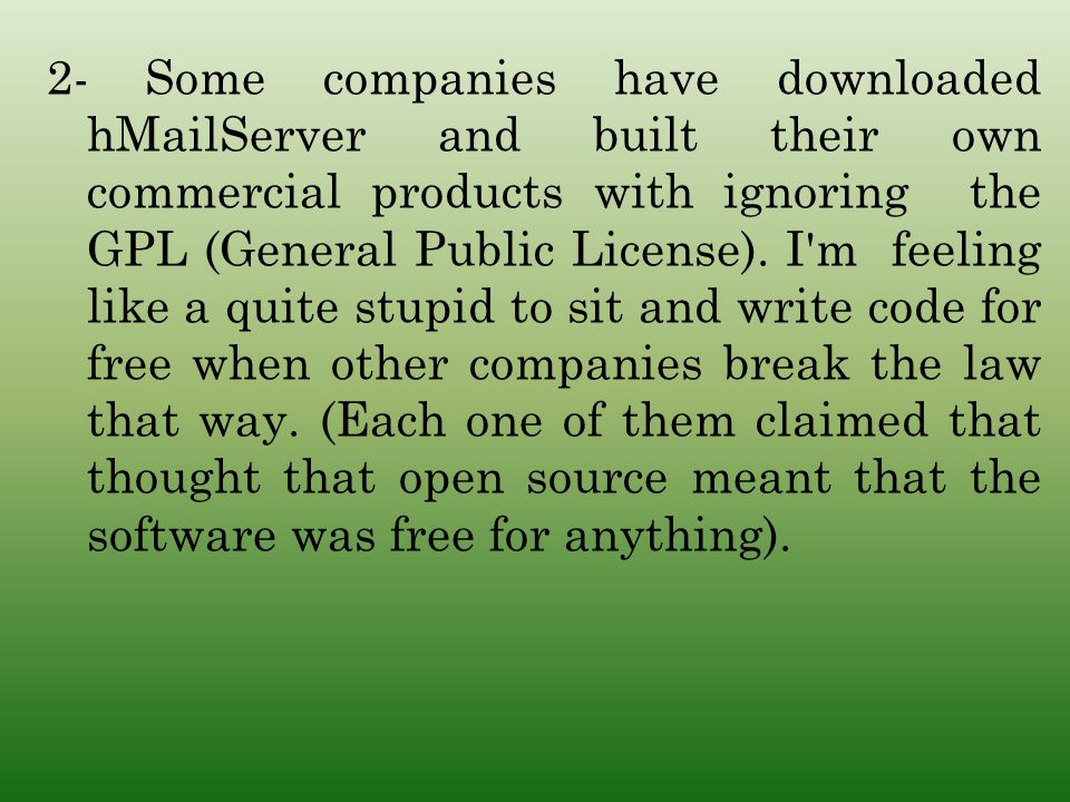 2- Some companies have downloaded hMailServer and built their own commercial products with ignoring the GPL (General Public License).
