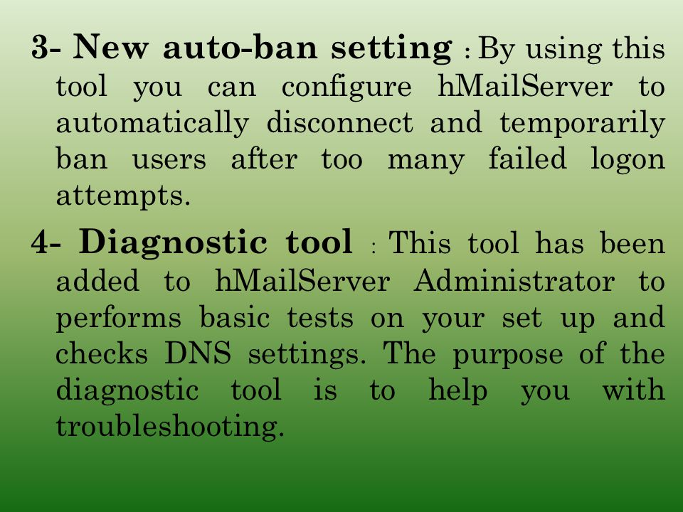 3- New auto-ban setting : By using this tool you can configure hMailServer to automatically disconnect and temporarily ban users after too many failed logon attempts.