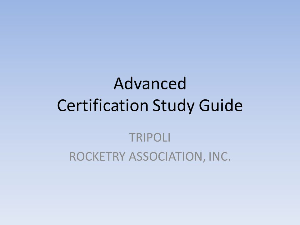 Advanced Certification Study Guide TRIPOLI ROCKETRY ASSOCIATION, INC.