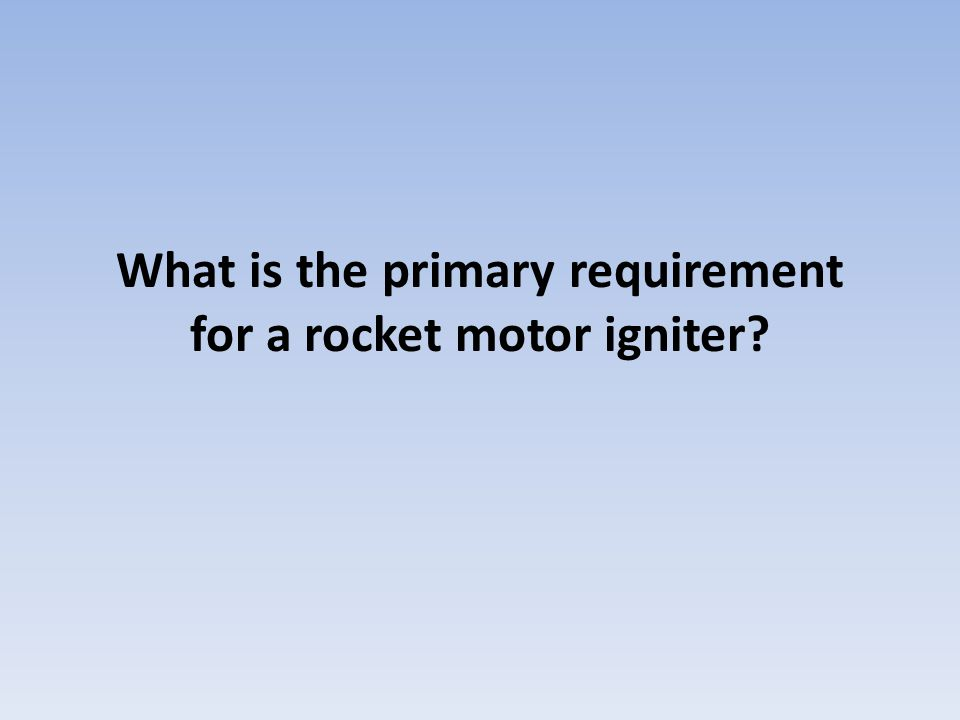 What is the primary requirement for a rocket motor igniter?