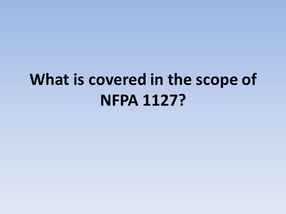 What is covered in the scope of NFPA 1127?