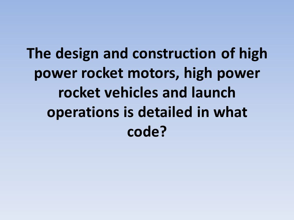 The design and construction of high power rocket motors, high power rocket vehicles and launch operations is detailed in what code?