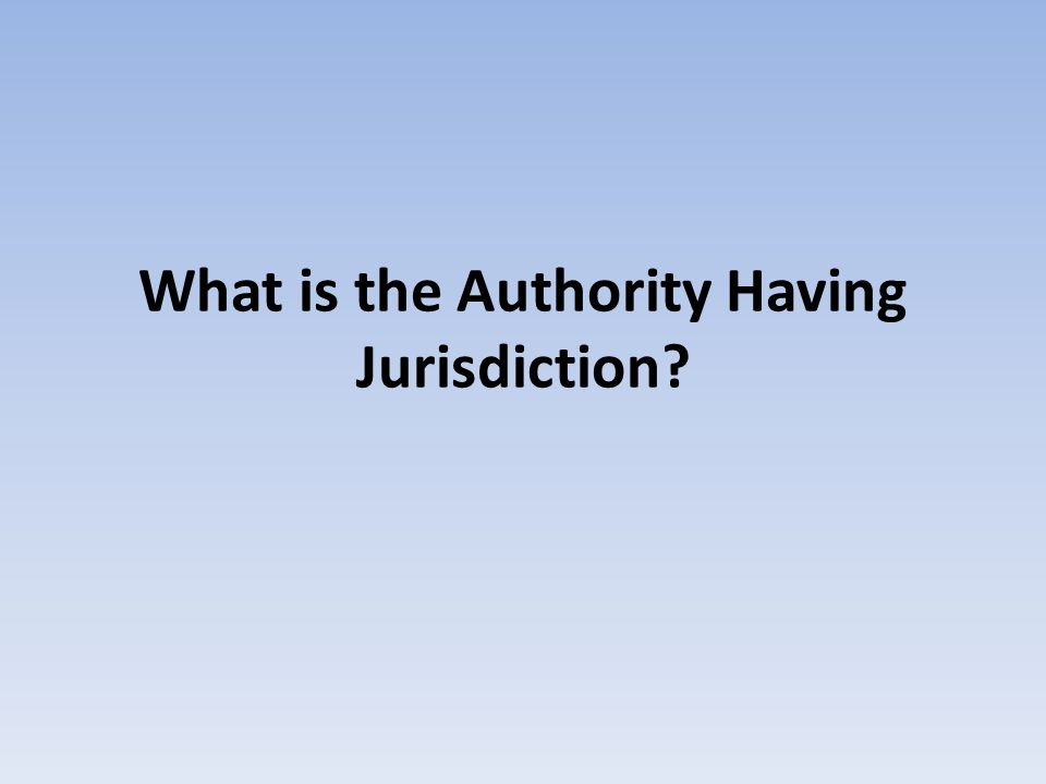 What is the Authority Having Jurisdiction?