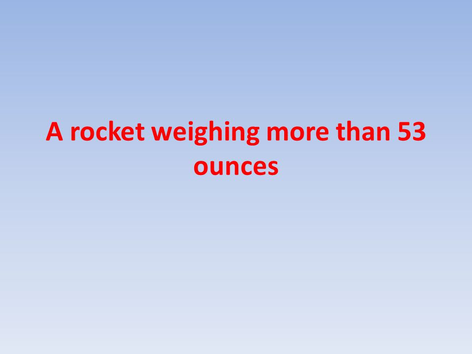 A rocket weighing more than 53 ounces