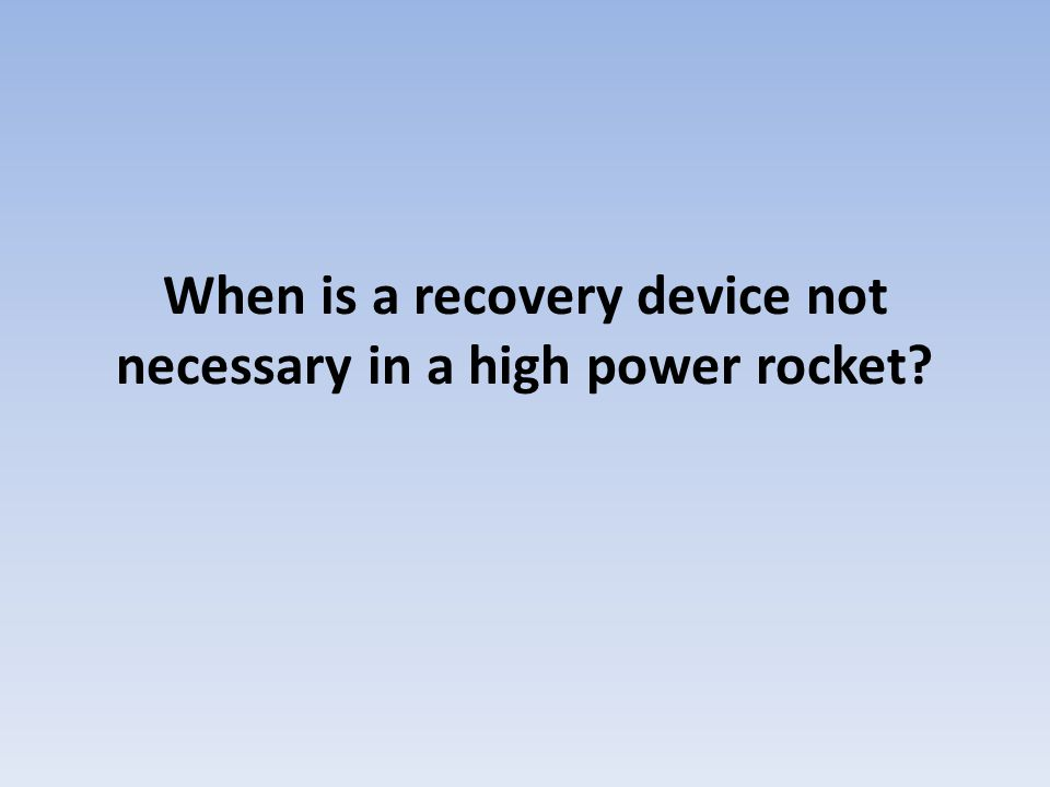 When is a recovery device not necessary in a high power rocket