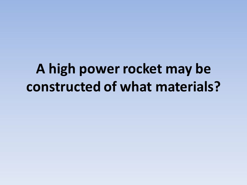 A high power rocket may be constructed of what materials?