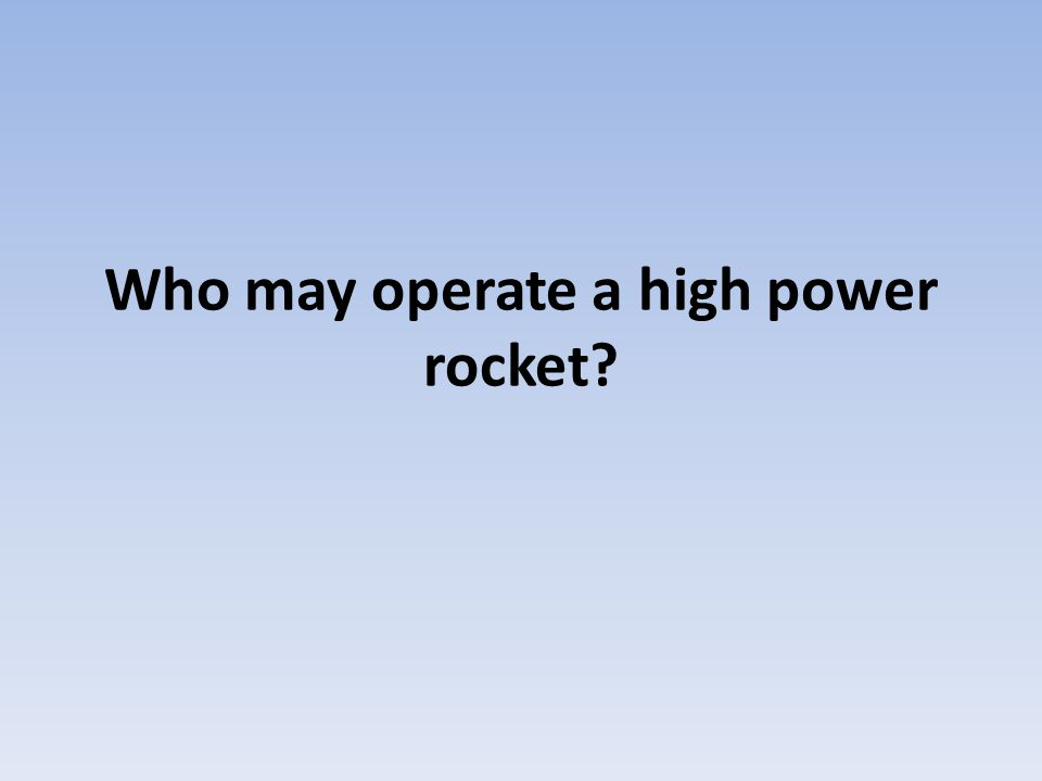 Who may operate a high power rocket?