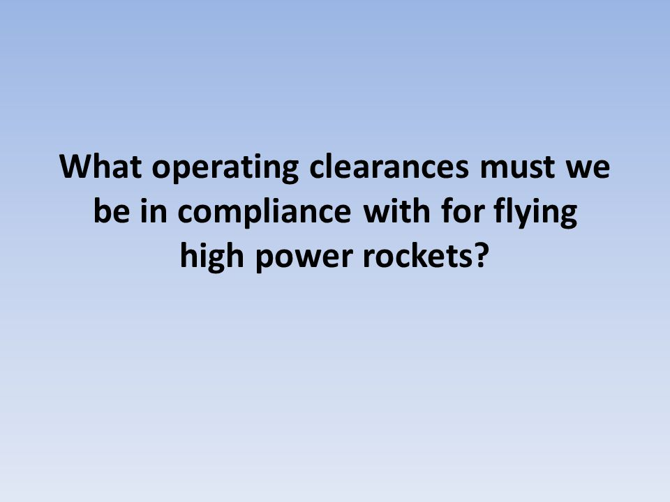 What operating clearances must we be in compliance with for flying high power rockets?