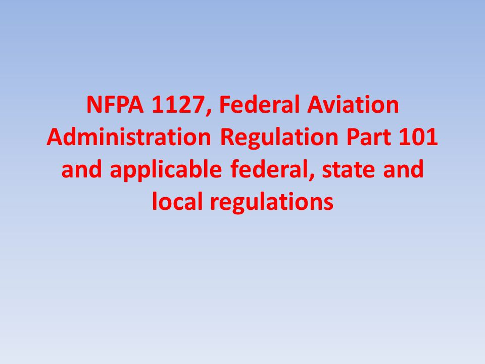 NFPA 1127, Federal Aviation Administration Regulation Part 101 and applicable federal, state and local regulations