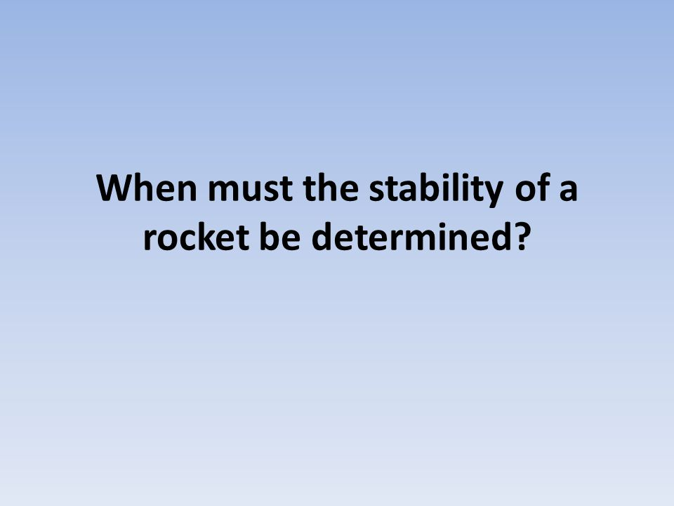 When must the stability of a rocket be determined?