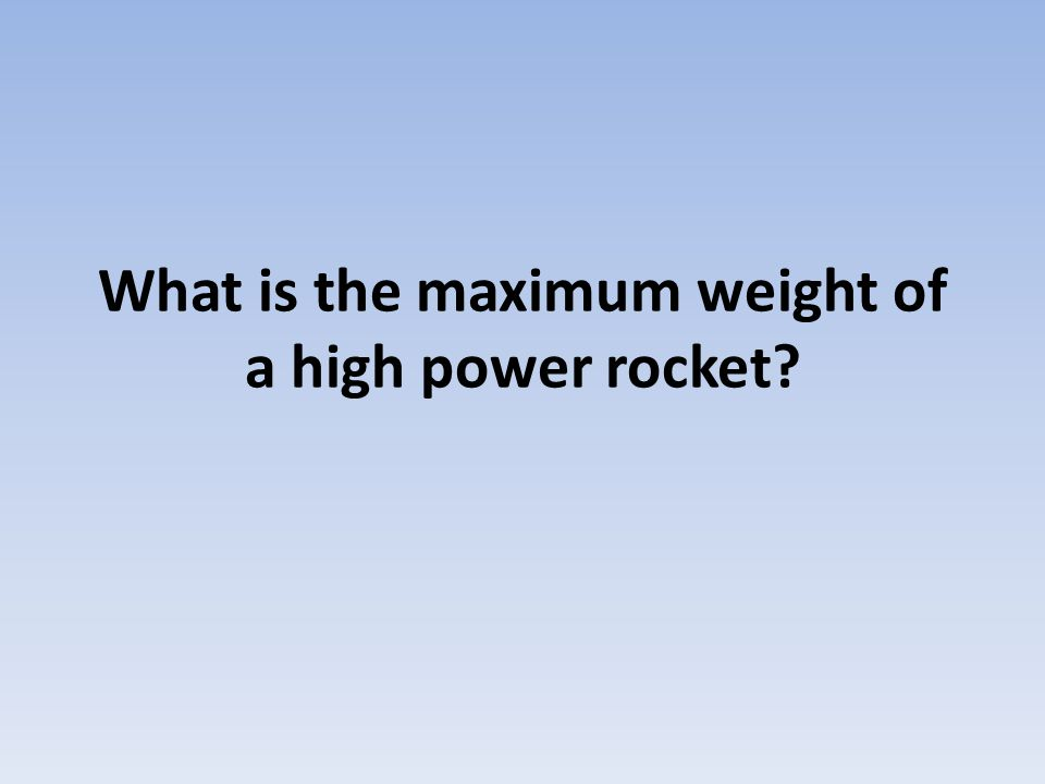 What is the maximum weight of a high power rocket