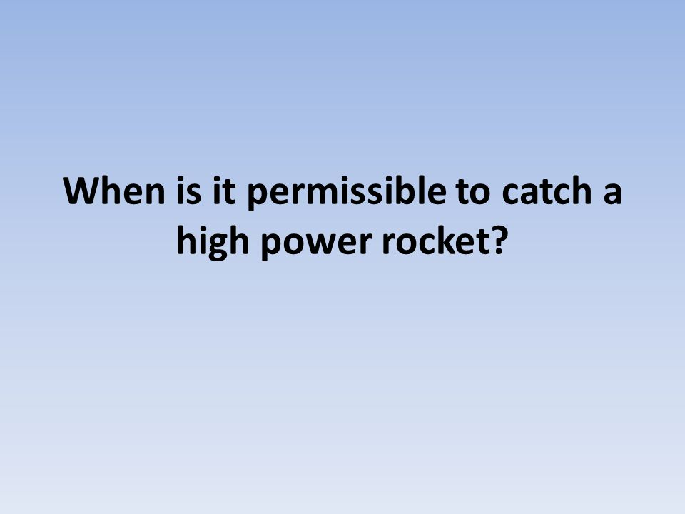When is it permissible to catch a high power rocket?