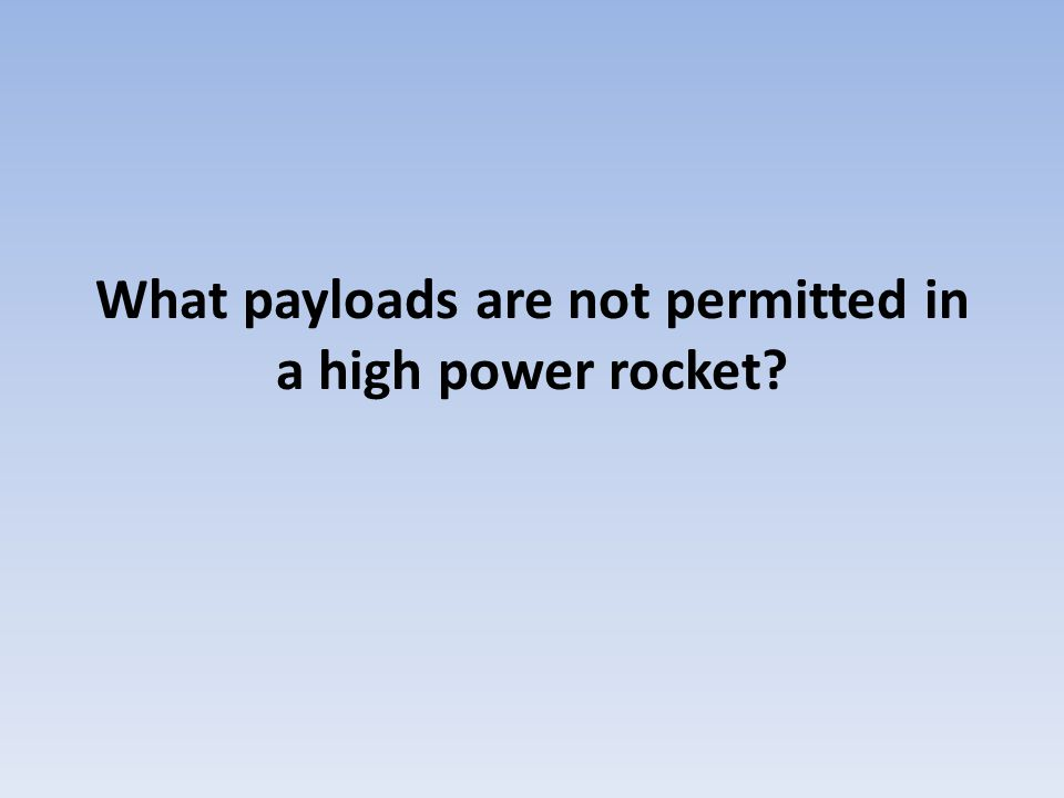 What payloads are not permitted in a high power rocket