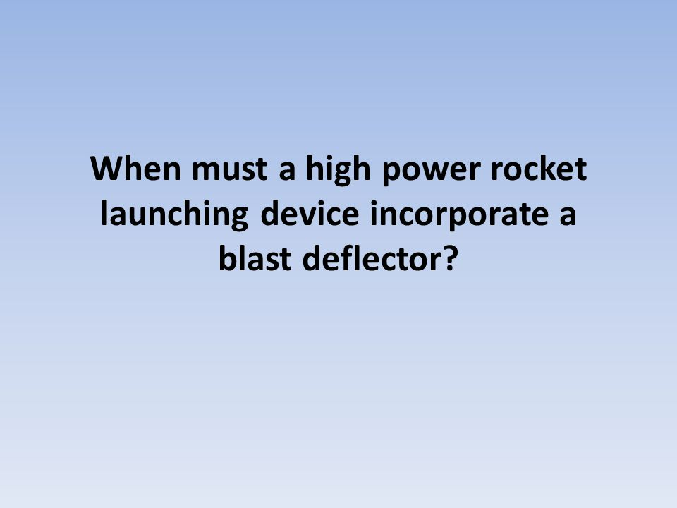 When must a high power rocket launching device incorporate a blast deflector?