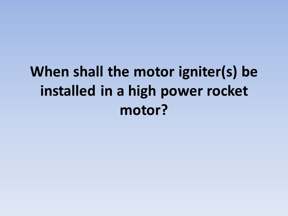 When shall the motor igniter(s) be installed in a high power rocket motor?