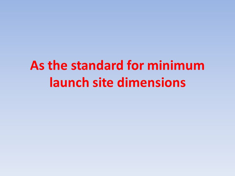 As the standard for minimum launch site dimensions