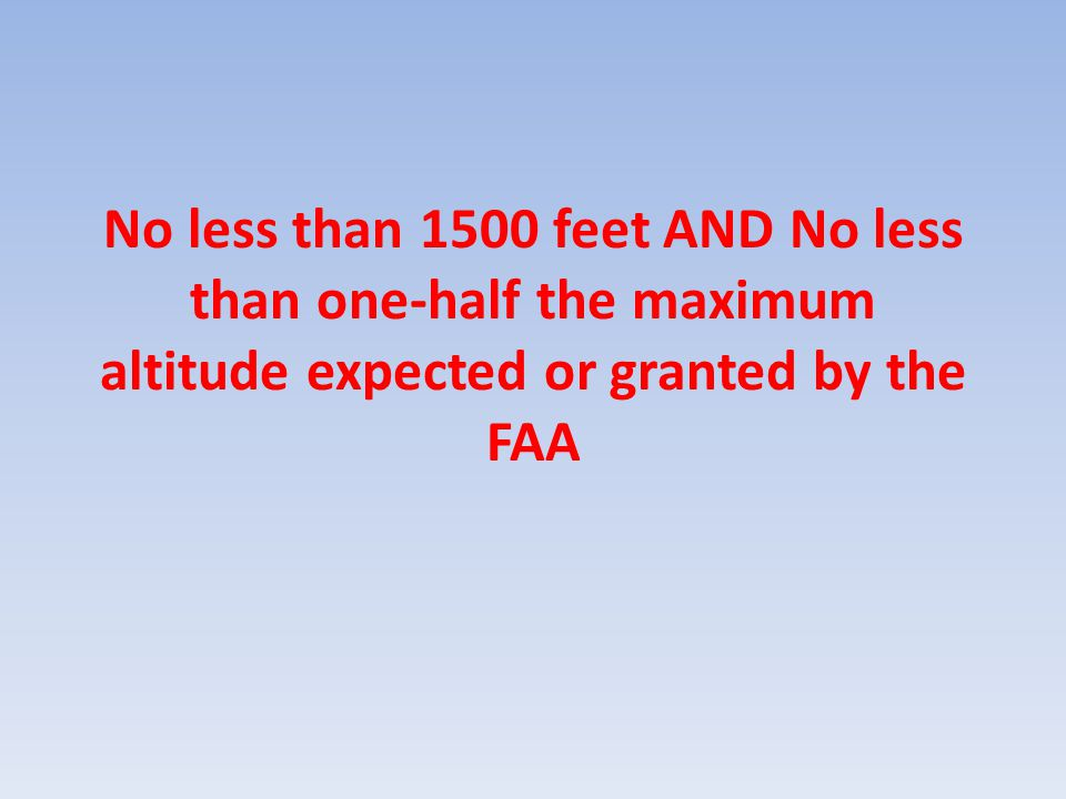 No less than 1500 feet AND No less than one-half the maximum altitude expected or granted by the FAA