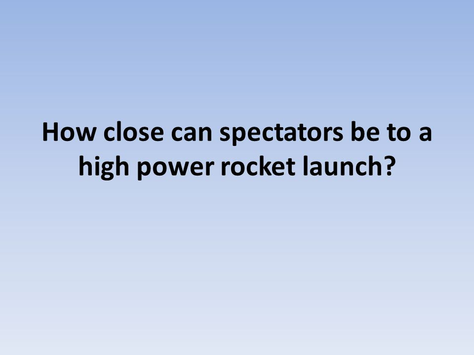 How close can spectators be to a high power rocket launch?