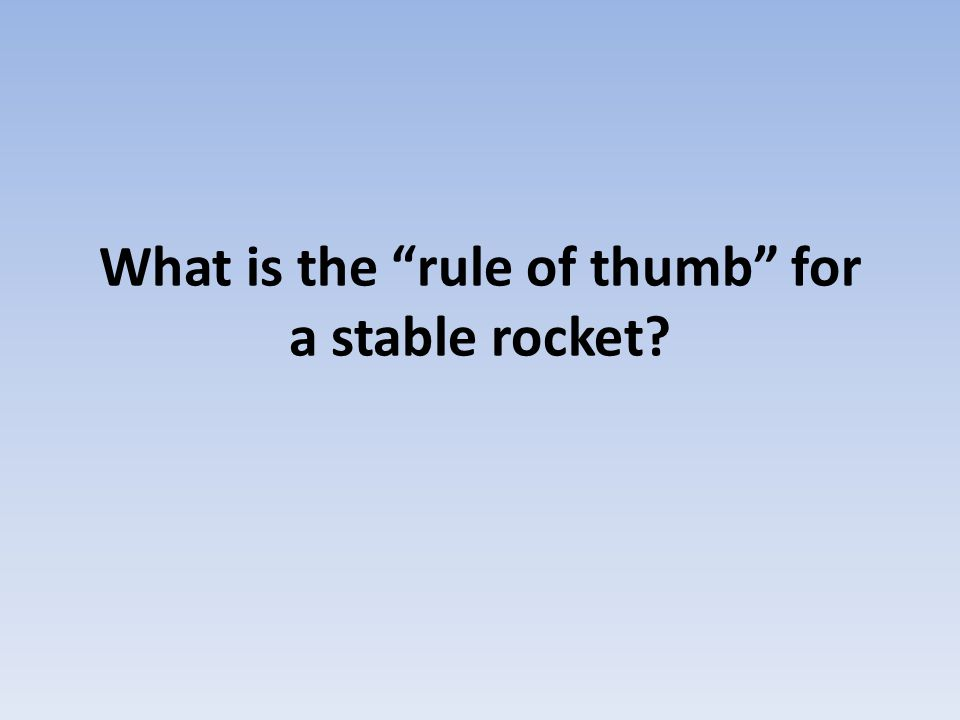 "What is the ""rule of thumb"" for a stable rocket?"