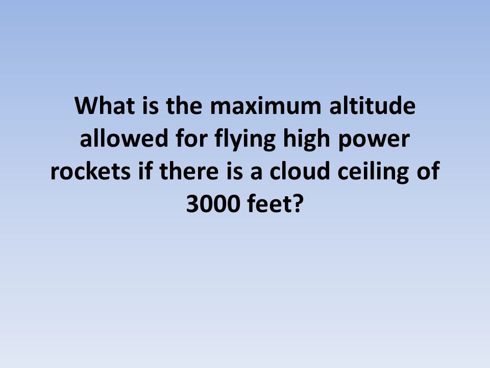 What is the maximum altitude allowed for flying high power rockets if there is a cloud ceiling of 3000 feet?