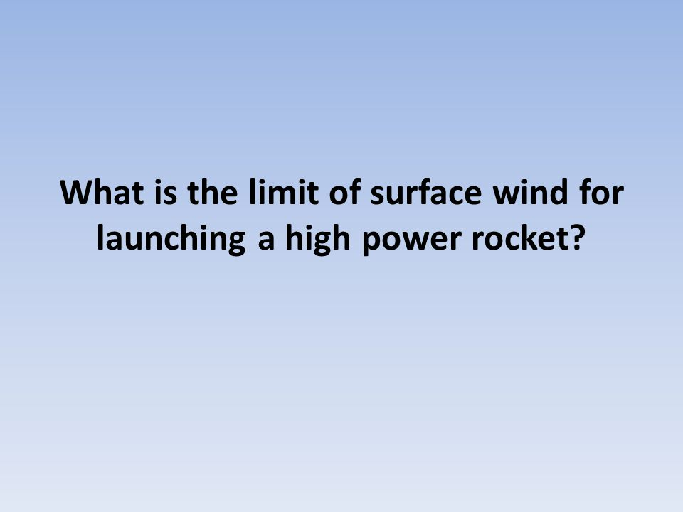 What is the limit of surface wind for launching a high power rocket