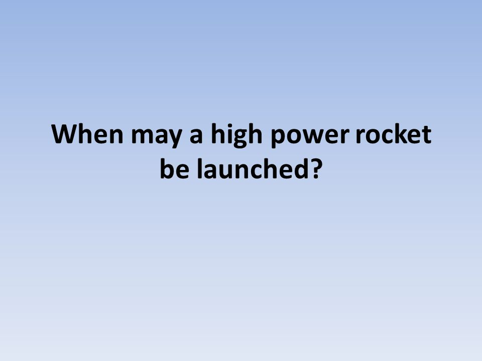 When may a high power rocket be launched?