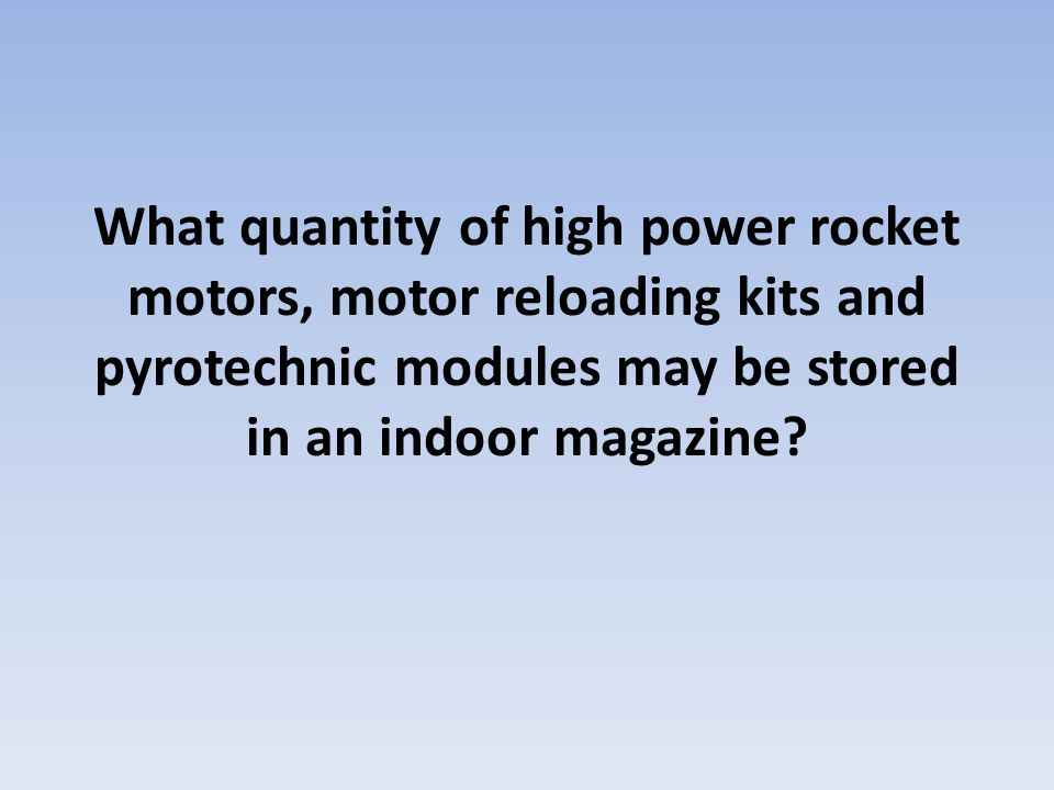 What quantity of high power rocket motors, motor reloading kits and pyrotechnic modules may be stored in an indoor magazine?