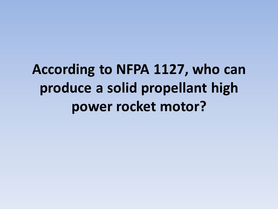 According to NFPA 1127, who can produce a solid propellant high power rocket motor