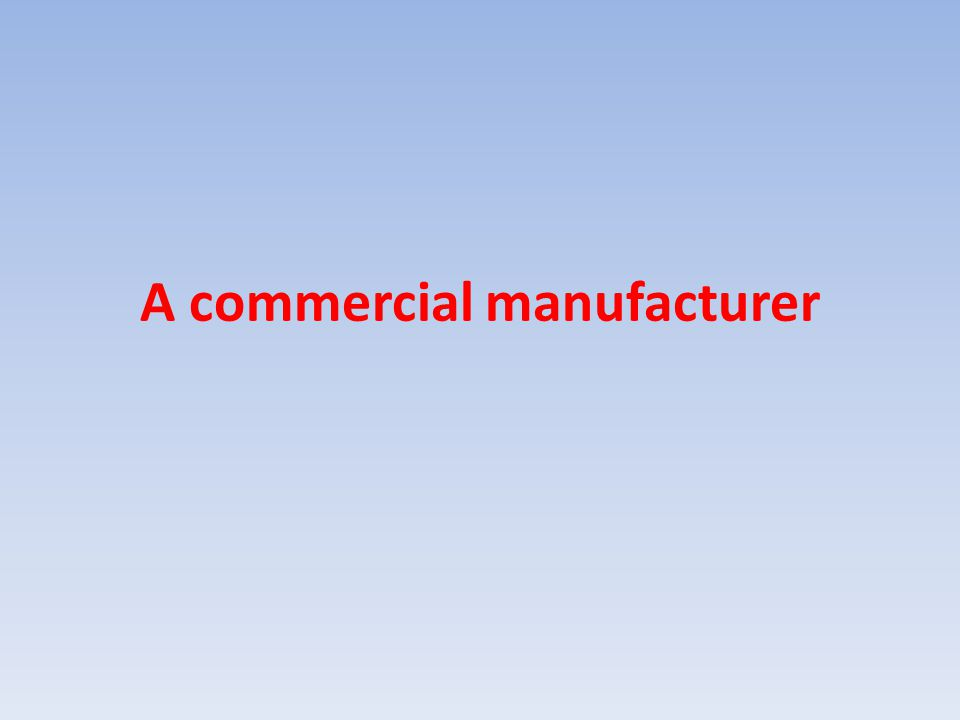 A commercial manufacturer