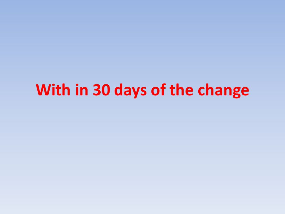 With in 30 days of the change