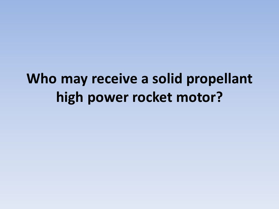 Who may receive a solid propellant high power rocket motor