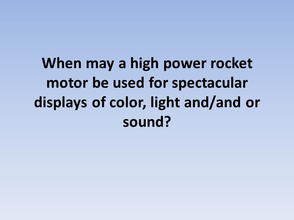 When may a high power rocket motor be used for spectacular displays of color, light and/and or sound?
