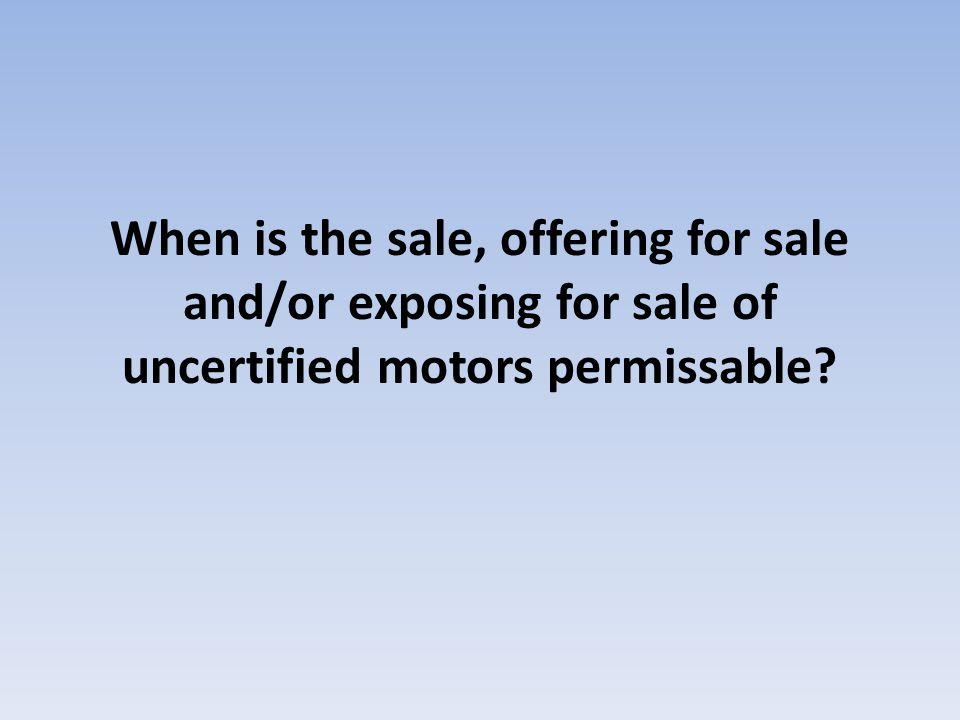 When is the sale, offering for sale and/or exposing for sale of uncertified motors permissable
