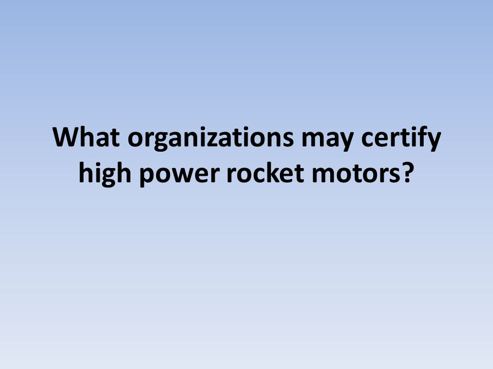 What organizations may certify high power rocket motors?