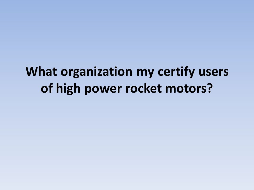 What organization my certify users of high power rocket motors?