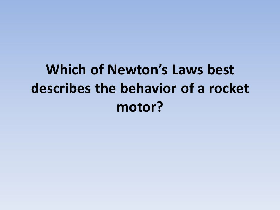Which of Newton's Laws best describes the behavior of a rocket motor