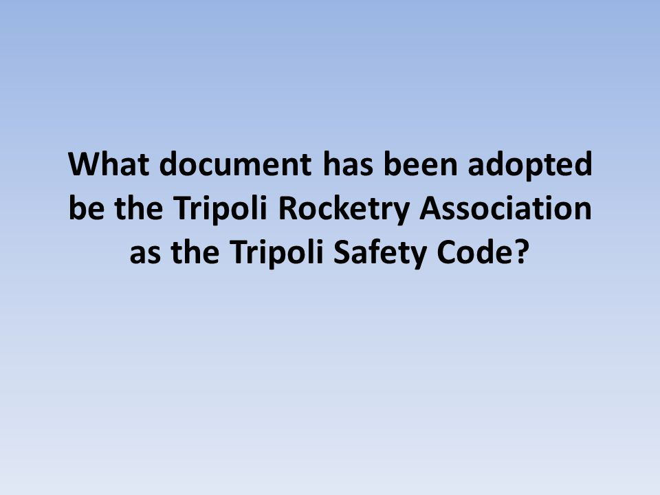 What document has been adopted be the Tripoli Rocketry Association as the Tripoli Safety Code?