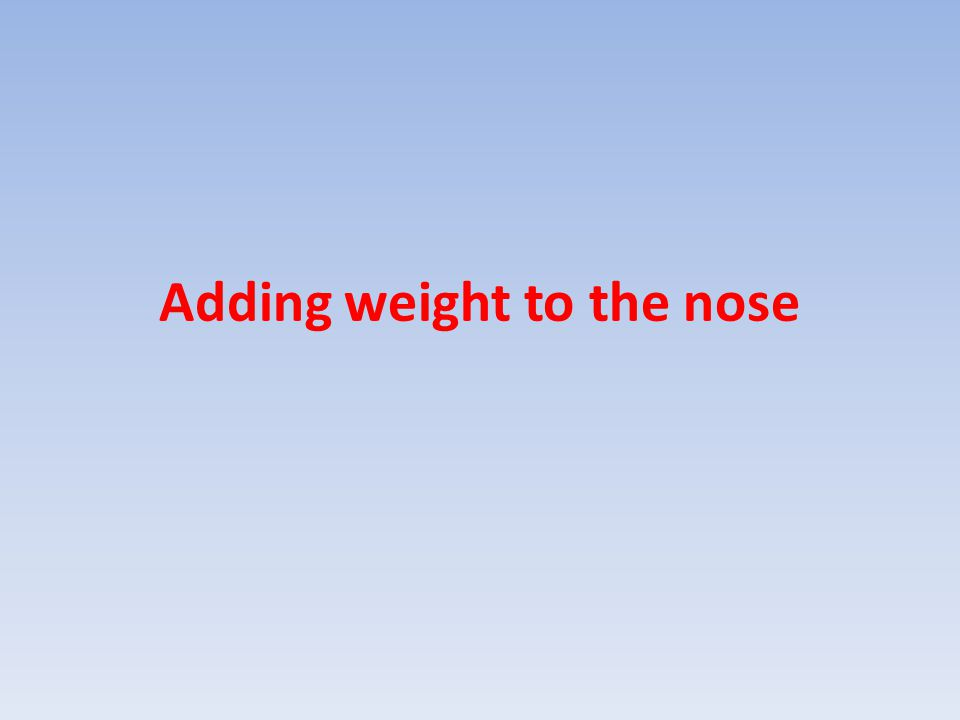 Adding weight to the nose