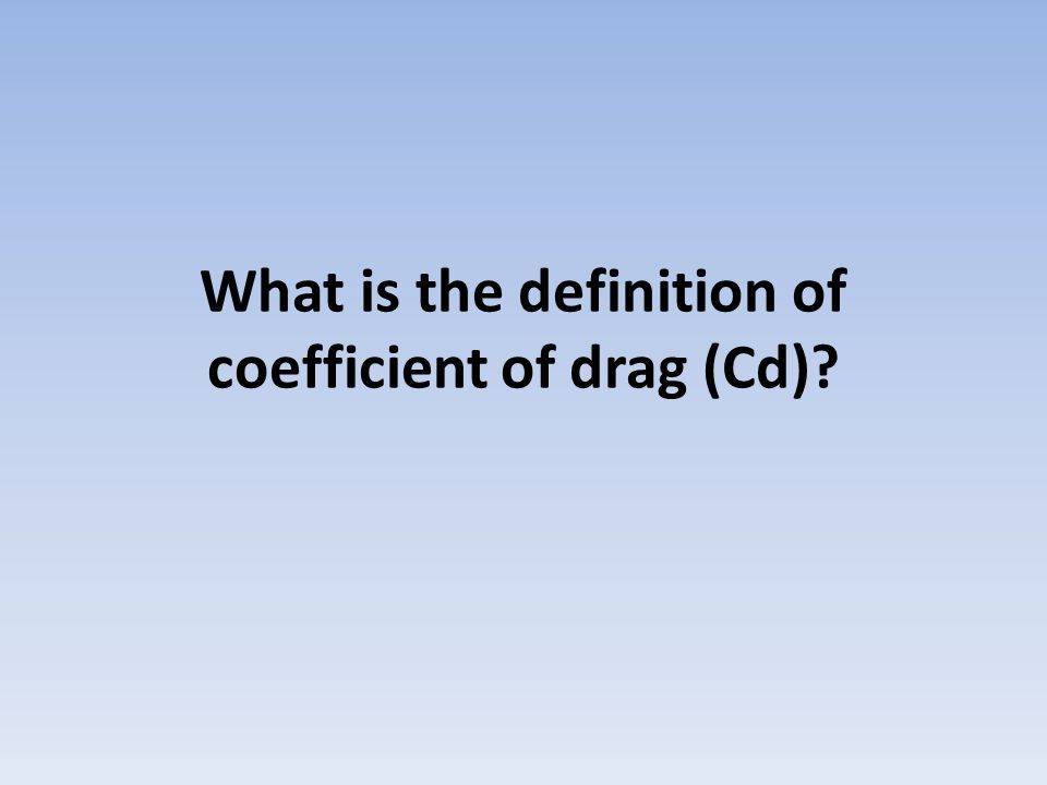 What is the definition of coefficient of drag (Cd)