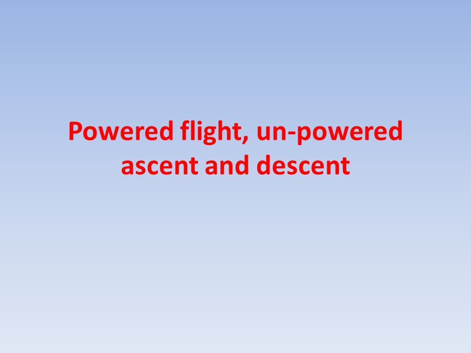 Powered flight, un-powered ascent and descent