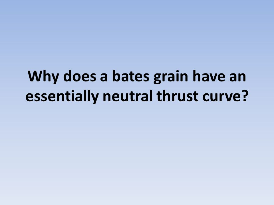 Why does a bates grain have an essentially neutral thrust curve?
